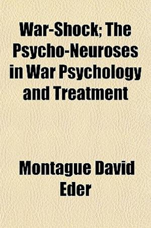 War-Shock; The Psycho-Neuroses in War Psychology and Treatment af Montague David Eder