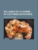 Syllabus of a Course of Lectures on Physics af William Francis Magie