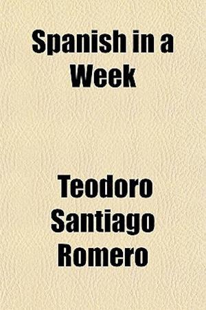 Spanish in a Week af Teodoro Santiago Romero