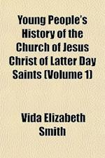 Young People's History of the Church of Jesus Christ of Latter Day Saints (Volume 1) af Vida Elizabeth Smith