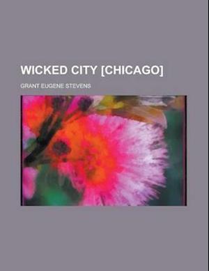 Wicked City [Chicago] af Grant Eugene Stevens
