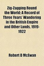 Zig-Zagging Round the World; A Record of Three Years' Wandering in the British Empire and Other Lands, 1919-1922 af Robert D. McEwan