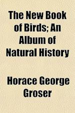 The New Book of Birds; An Album of Natural History af Horace George Groser