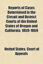 Reports of Cases Determined in the Circuit and District Courts of the United States of Oregon and California, 1859-1869 af United States Court of Appeals