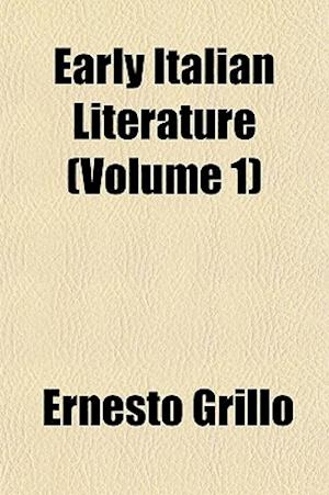 Early Italian Literature (Volume 1) af Ernesto Grillo