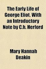 The Early Life of George Eliot. with an Introductory Note by C.H. Herford af Mary Hannah Deakin
