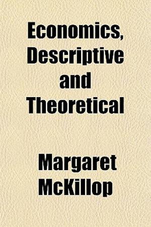 Economics, Descriptive and Theoretical af Margaret Mckillop