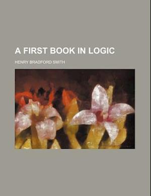 A First Book in Logic af Henry Bradford Smith