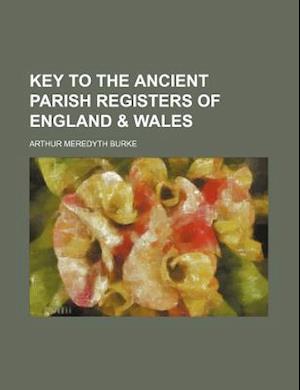Key to the Ancient Parish Registers of England & Wales af Arthur Meredyth Burke