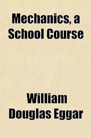 Mechanics, a School Course af William Douglas Eggar