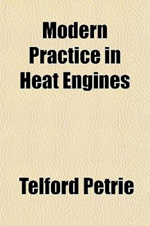 Modern Practice in Heat Engines af Telford Petrie