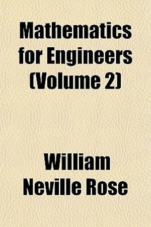 Mathematics for Engineers (Volume 2) af William Neville Rose
