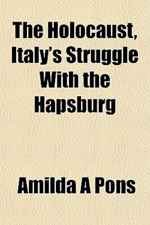 The Holocaust, Italy's Struggle with the Hapsburg af Amilda A. Pons