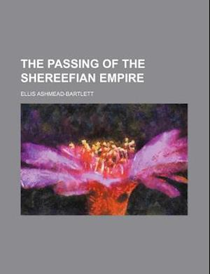 The Passing of the Shereefian Empire af Ellis Ashmead-Bartlett