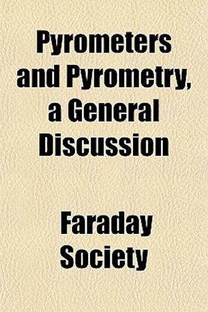 Pyrometers and Pyrometry, a General Discussion af Faraday Society
