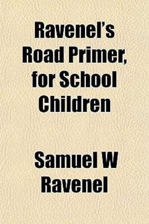 Ravenel's Road Primer, for School Children af Samuel W. Ravenel