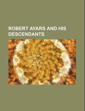 Robert Ayars and His Descendants af Books Group, Frank D. Andrews