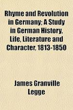 Rhyme and Revolution in Germany; A Study in German History, Life, Literature and Character, 1813-1850 af James Granville Legge