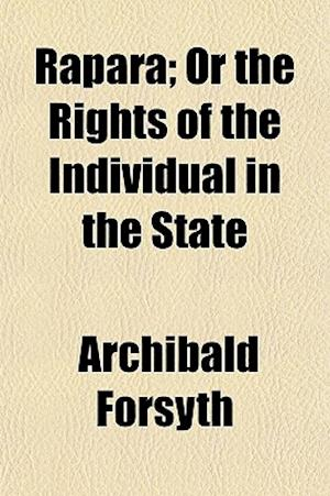 Rapara; Or the Rights of the Individual in the State af Archibald Forsyth