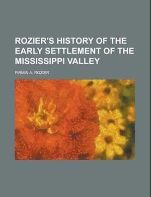 Rozier's History of the Early Settlement of the Mississippi Valley af Firmin A. Rozier