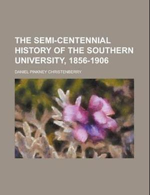The Semi-Centennial History of the Southern University, 1856-1906 af Daniel Pinkney Christenberry