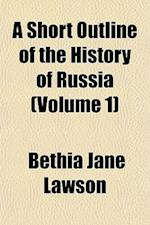 A Short Outline of the History of Russia (Volume 1) af Bethia Jane Lawson