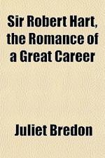 Sir Robert Hart, the Romance of a Great Career af Juliet Bredon