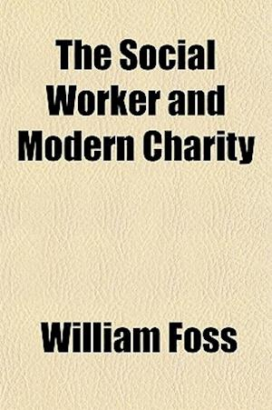 The Social Worker and Modern Charity af William Foss