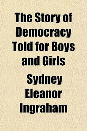 The Story of Democracy Told for Boys and Girls af Sydney Eleanor Ingraham