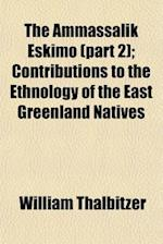 The Ammassalik Eskimo (Part 2); Contributions to the Ethnology of the East Greenland Natives af William Thalbitzer