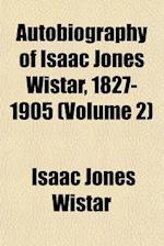 Autobiography of Isaac Jones Wistar, 1827-1905 (Volume 2) af Isaac Jones Wistar