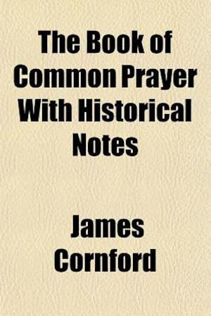 The Book of Common Prayer with Historical Notes af James Cornford