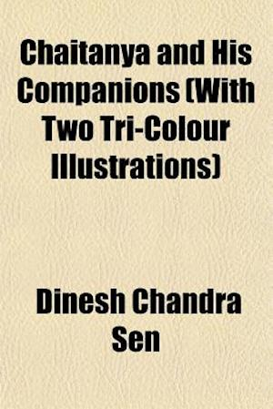 Chaitanya and His Companions (with Two Tri-Colour Illustrations) af Dinesh Chandra Sen