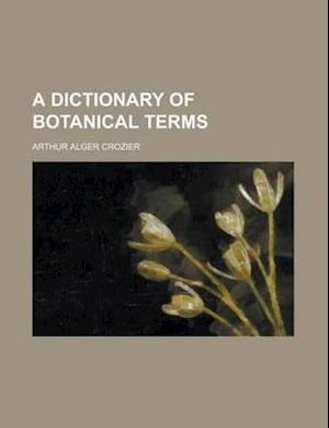 A Dictionary of Botanical Terms af Crozier