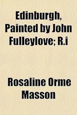 Edinburgh, Painted by John Fulleylove; R.I af Rosaline Orme Masson