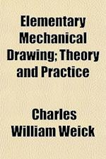 Elementary Mechanical Drawing; Theory and Practice af Charles William Weick