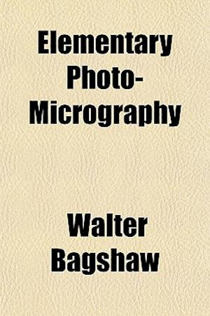 Elementary Photo-Micrography af Walter Bagshaw