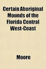 Certain Aboriginal Mounds of the Florida Central West-Coast