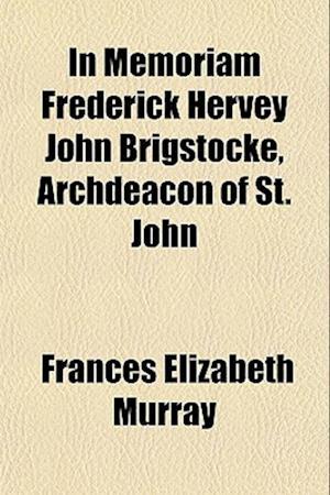In Memoriam Frederick Hervey John Brigstocke, Archdeacon of St. John af Frances Elizabeth Murray