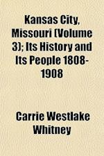 Kansas City, Missouri (Volume 3); Its History and Its People 1808-1908 af Carrie Westlake Whitney