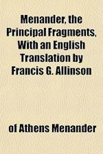 Menander, the Principal Fragments, with an English Translation by Francis G. Allinson af Menander, Of Athens Menander