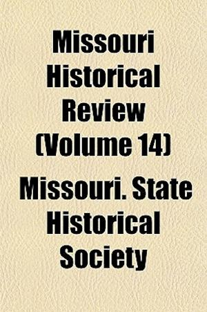 Missouri Historical Review (Volume 14) af Missouri State Historical Society