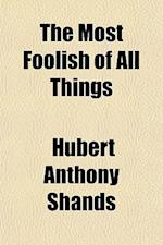 The Most Foolish of All Things af Hubert Anthony Shands