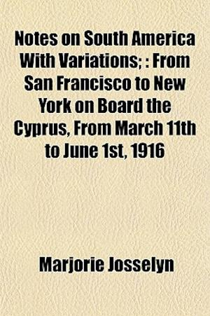 Notes on South America with Variations; af Marjorie Josselyn