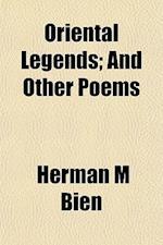 Oriental Legends; And Other Poems af Herman M. Bien