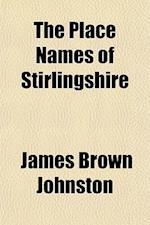 The Place Names of Stirlingshire af James Brown Johnston