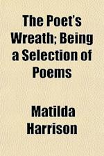 The Poet's Wreath; Being a Selection of Poems af Matilda Harrison