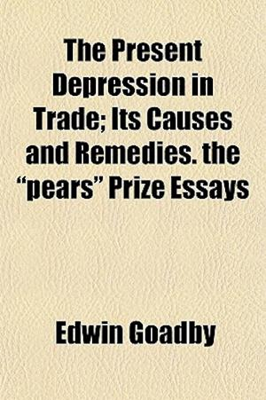 The Present Depression in Trade; Its Causes and Remedies. the