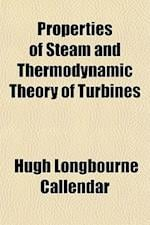 Properties of Steam and Thermodynamic Theory of Turbines af Hugh Longbourne Callendar