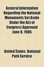 General Information Regarding the National Monuments Set Aside Under the Act of Congress Approved June 8, 1906 af United States National Park Service